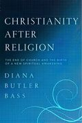 Christianity After Religion Diana Butler Bass
