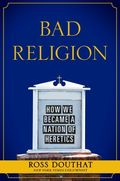 Ross-douthat-bad-religion